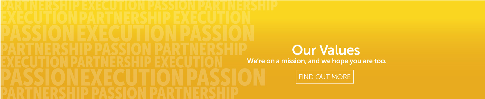 Our Values We're on a mission, and we hope you are too.