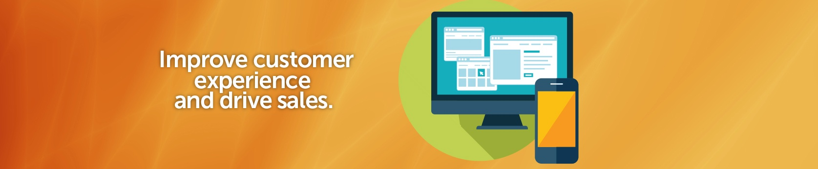 Improve customer experience and drive sales.